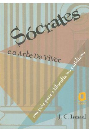 Sócrates e a Arte de Viver - Ismael,J.c. | Hoshan.org