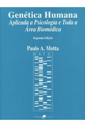 Genética Humana - Aplicada À Psicologia e Toda a Área Biomédica - 2ª Edição 2005 - Motta,Paulo Armando | Hoshan.org