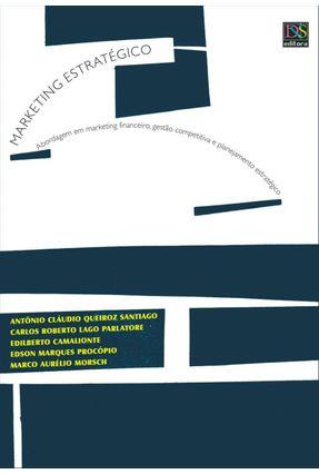 Marketing Estrátegico - Abordagem em Mkt, Gestão Competitiva e Planejamento Estratégico - Camalionte,Edilberto Parlatore,Carlos Roberto Lago Santiago,Antônio Cláudio Queiroz | Hoshan.org