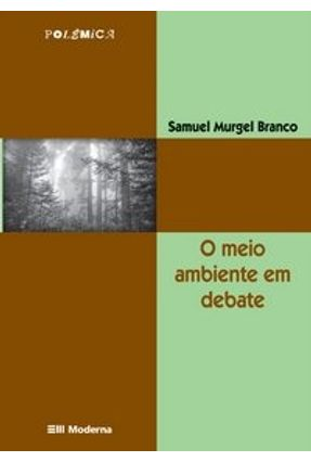 O Meio Ambiente em Debate - Col. Polêmica - 3ª Edição - Branco,Samuel Murgel | Hoshan.org