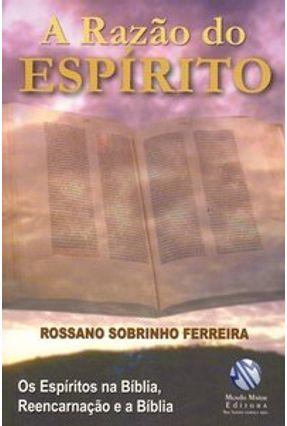 A Razão do Espírito - Os Espíritos na Bíblia, Reencarnação e a Bíblia - Ferreira,Rossano Sobrinho | Hoshan.org