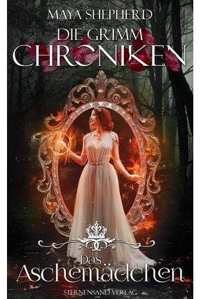 Die Grimm-Chroniken 7 - Das Aschemädchen - Shepherd,Maya   Hoshan.org