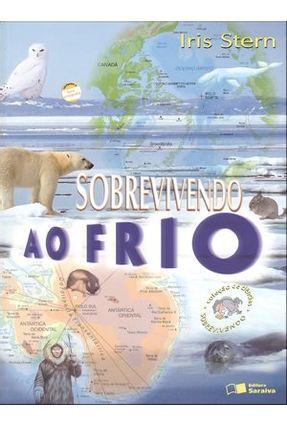 Sobrevivendo Ao Frio - Col. de Ciências Sobrevivendo - Conforme a Nova Ortografia - Stern,Iris | Nisrs.org