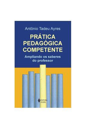 Prática Pedagógica Competente - Ampliando os Saberes do Professor - Ayres,Antônio Tadeu pdf epub