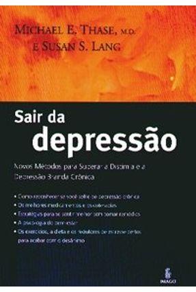 Sair da Depressão - Novos Métodos para Superar a Distimia e a Depressão Branda Crônica - Thase,Michael E. Lang,Susan S. | Hoshan.org