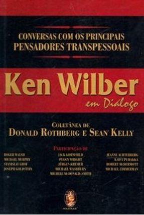 Ken Wilber em Diálogo - Conversas com os Principais Pensadores Traspessoais - Reynolds,Sean K. Rothberg,Donald   Tagrny.org
