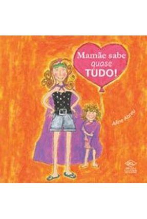 Mamãe Sabe Quase Tudo ! - Abreu,Aline | Nisrs.org
