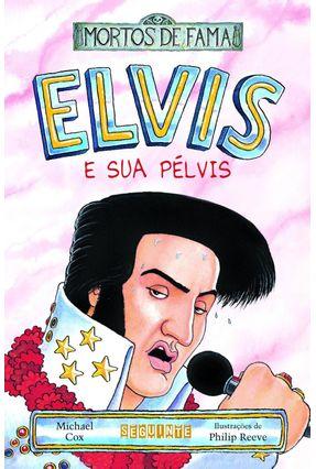 Elvis e Sua Pélvis - Col. Mortos de Fama - Cox,Michael pdf epub