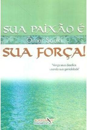 Sua Paixão É Sua Força ! - Souki,Omar pdf epub
