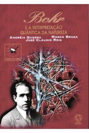 Bohr e a Interpretação Quântica da Natureza - Ciência no Tempo - Guerra,Andreia Reis,Jose Claudio Braga,Marco pdf epub