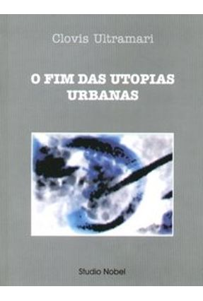 O Fim das Utopias Urbanas - Ultramari,Clovis   Tagrny.org