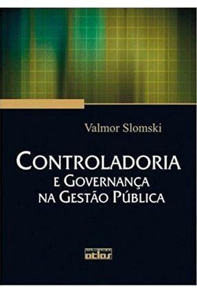 Controladoria e Governança na Gestão Pública - Slomski,Valmor | Hoshan.org