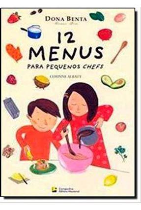 12 Menus para Pequenos Chefs - Dona Benta Comer Bem - Albaut,Corinne | Nisrs.org