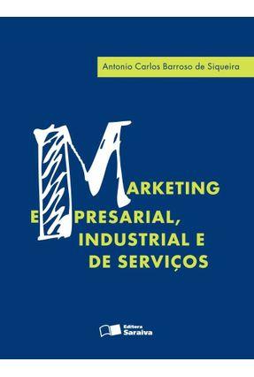 Marketing Empresarial, Industrial e de Serviços - Siqueira,Antonio Carlos B de | Hoshan.org