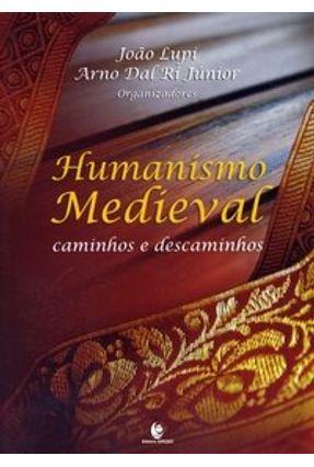 Humanismo Medieval - Caminhos e Descaminhos - Dal Ri Jr.,Arno Lupi,João | Hoshan.org
