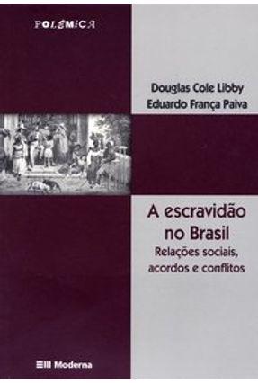 A Escravidão no Brasil - Relações Sociais, Acordos e Conflitos - Col.  Polêmica - Paiva,Eduardo França Libby,Douglas Cole pdf epub