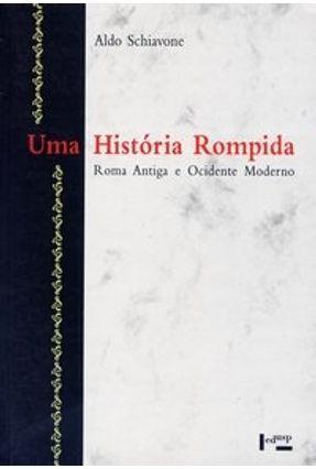 Uma História Rompida - Roma Antiga e Ocidente Moderno - Schiavone,Aldo pdf epub
