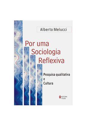 Por uma Sociologia Reflexiva - Pesquisa Qualitativa e Cultura - Melucci,Alberto pdf epub