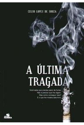 A Última Tragada - Souza,Celso Lopes de | Hoshan.org
