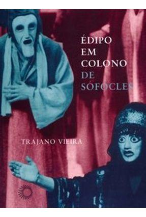 Édipo em Colono - De Sófocles - Vieira,Trajano pdf epub