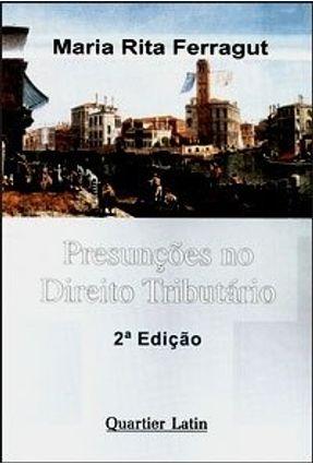 Presunções no Direito Tributário - 2ª Ed. 2005 - Ferragut,Maria Rita   Tagrny.org