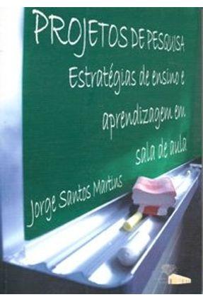 Projetos de Pesquisa - Estratégias de Ensino e Aprendizagem em Sala de Aula - Martins,Jorge Santos pdf epub
