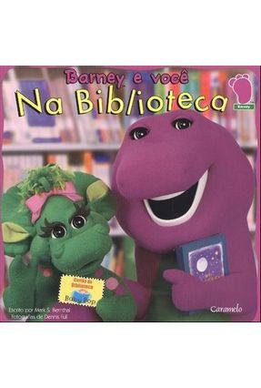 Barney e Você - Na Biblioteca - Bernthal,Mark S.   Nisrs.org