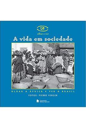A Vida em Sociedade - Olhar e Ver - Verger,Pierre | Nisrs.org