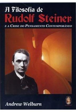 A Filosofia de Rudolf Steiner - E a Crise do Pensamento Contemporâneo - Welburn,Andrew pdf epub