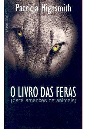 O Livro das Feras - Para Amantes de Animais - Col. L&pm Pocket - Highsmith,Patricia pdf epub