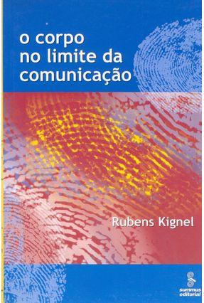 O Corpo no Limite da Comunicação - Kignel,Rubens   Hoshan.org