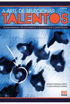 A Arte de Selecionar Talentos - Planejamento, Recrutamento e Seleção Por Competência - Pontes,Benedito Rodrigues Serrano,Claudia Aparecida | Hoshan.org