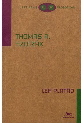 Ler Platão - Col. Leituras Filosóficas - Szlezák,Thomas A. | Tagrny.org