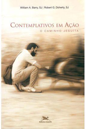 Contemplativos em Ação - O Caminho Jesuíta - Barry,William Doherty,Robert G. | Tagrny.org