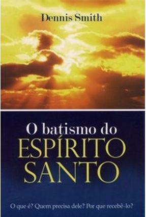 O Batismo do Espírito Santo - Smith,Dennis | Nisrs.org