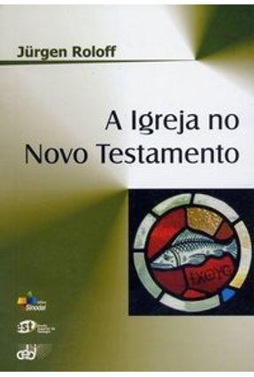 A Igreja no Novo Testamento - Roloff,Jürgen   Hoshan.org