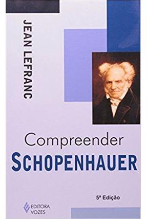 Compreender Schopenhauer - Lefranc,Jean | Tagrny.org
