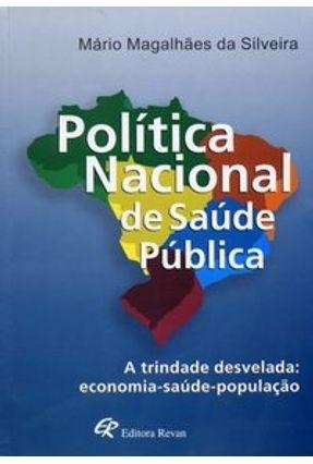 Política Nacional de Saúde Pública - A Trindade Desvelada: Economia-saúde-população - Silveira,Mário Magalhães pdf epub