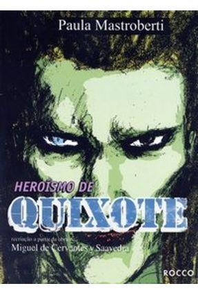 Heroísmo de Quixote - Mastroberti,Paula | Hoshan.org