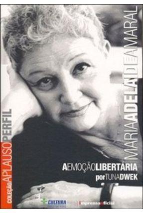 Maria Adelaide Amaral - A Emoção Libertária - Col. Aplauso Perfil - Dwek,Tuna pdf epub