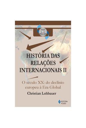 História das Relações Internacionais II - Lohbauer,Christian | Hoshan.org