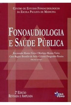Fonoaudiologia e Saúde Pública - 2ª Ed. - Vieira,Raymundo Manno   Hoshan.org