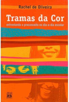 Tramas da Cor - Enfrentando o Preconceito no Dia-a-dia Escolar - Oliveira,Rachel de | Tagrny.org