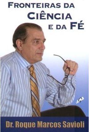 Fronteiras da Ciência e da Fé - Savioli,Roque Marcos pdf epub