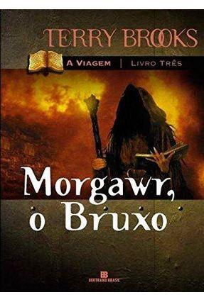 Morgawr , o Bruxo - Série a Viagem - Vol. 3 - Brooks,Terry | Hoshan.org