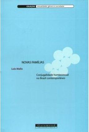 Novas Famílias - Conjugalidade Homossexual no Brasil Contemporâneo - Col. Sexualidade, Gênero e Sociedade - Mello,Luiz | Tagrny.org