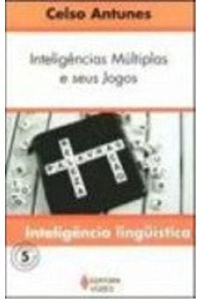 Inteligências Múltiplas e seus Jogos - Inteligência Lingüística - Vol. 5 - Antunes,Celso | Tagrny.org