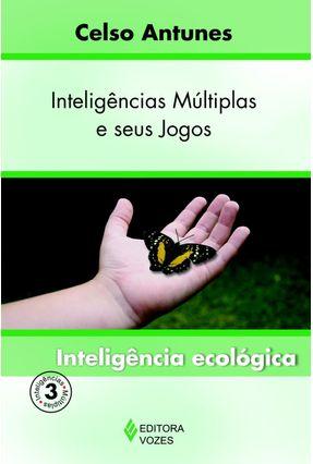 Inteligências Múltiplas e seus Jogos - Inteligência Ecológica - Vol. 3 - Antunes,Celso | Tagrny.org