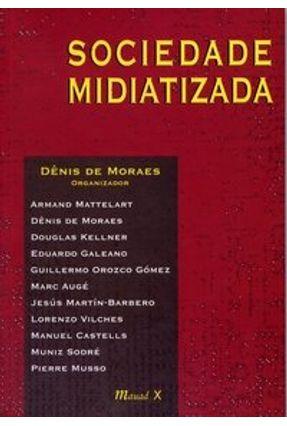 Sociedade Midiatizada - Moraes,Dênis de   Nisrs.org