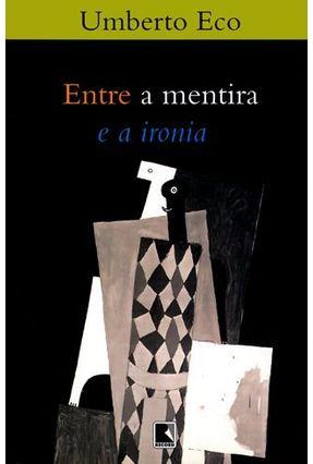 Entre a Mentira e a Ironia - Eco,Umberto | Tagrny.org